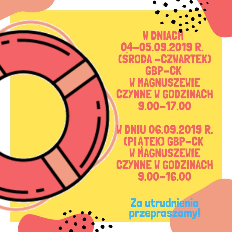 W dniach 04-05.09.2019 r. (środa -czwartek) GBP-CK w Magnuszewie czynne w godzinach 9.00-17.00 w dniu 06.09.2019 r. (Piątek) GBP-CK w Magnuszewie czynne w godzinach 9.00-16.00