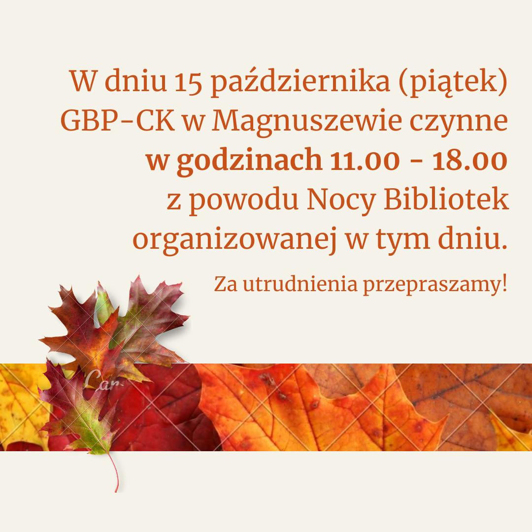 W dniu 15 października GBP-CK w Magnuszewie czynne w godzinach 11.00 - 18.00 z popwodu Nocy Bibliotek organizowanej w tym dniu.
